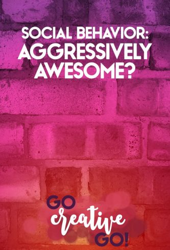 Aggressively Awesome? Social Behavior Failure!