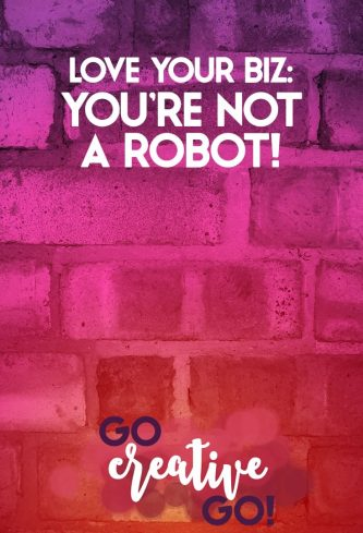 Better Business Love: You're Not A Robot!