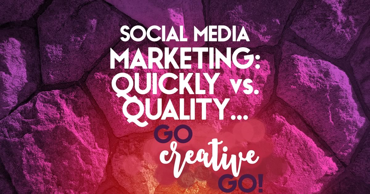 Social Media Marketing: Do You Choose Quickly Over Quality?