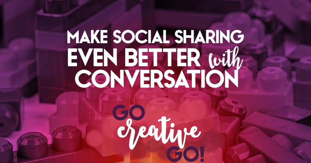 Conversation: It Makes Social Sharing Even Better!