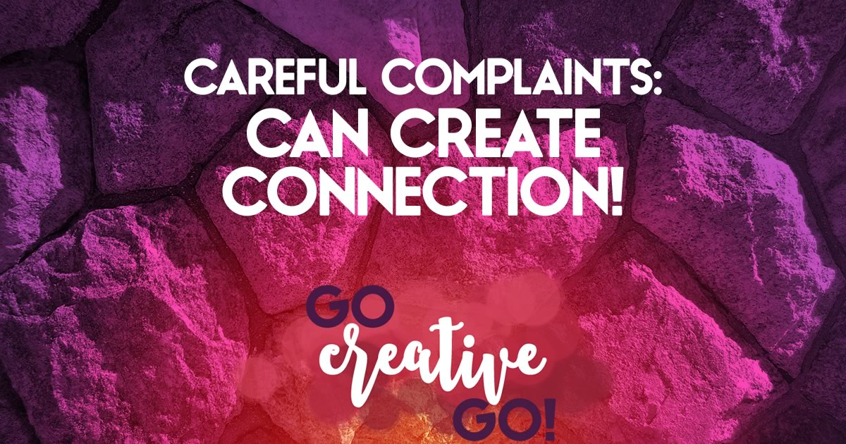 Careful Complaints Might Actually Create Connections!
