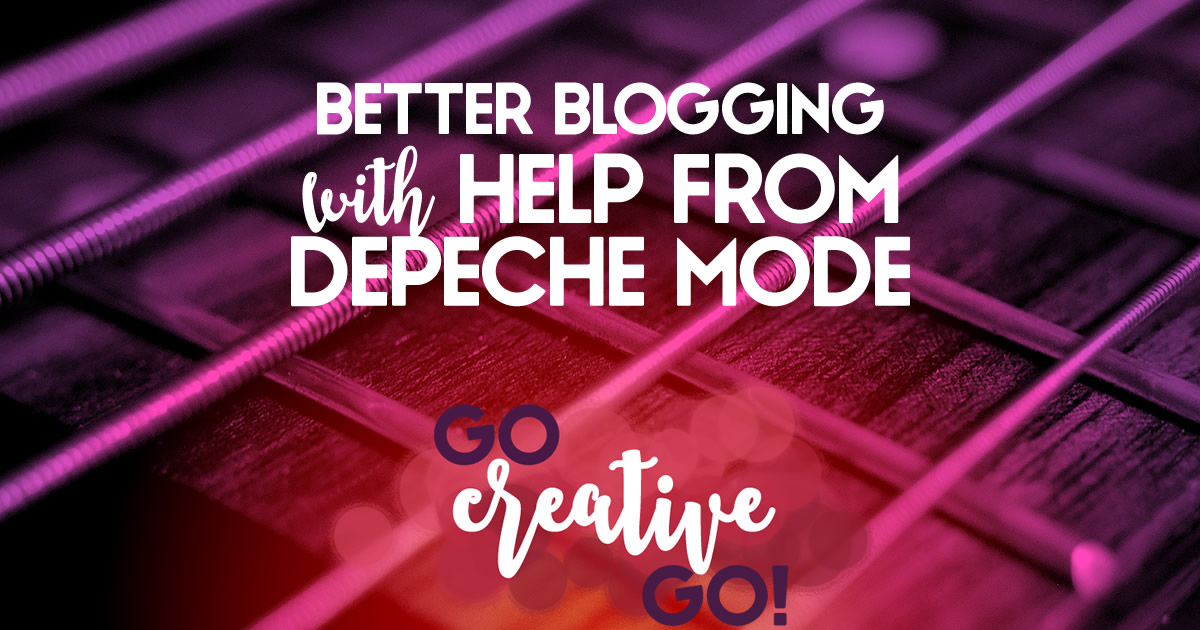 Better Blogging With A Little Help From Depeche Mode!