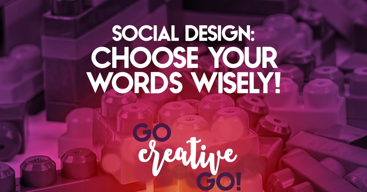 Social Design: Choose Your Words Wisely!