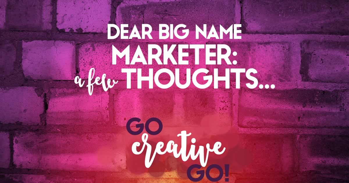 Dear Big Name Marketer: Thoughts From A Small Timer