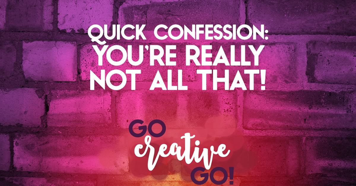Connection Confession: You're Really NOT All That!