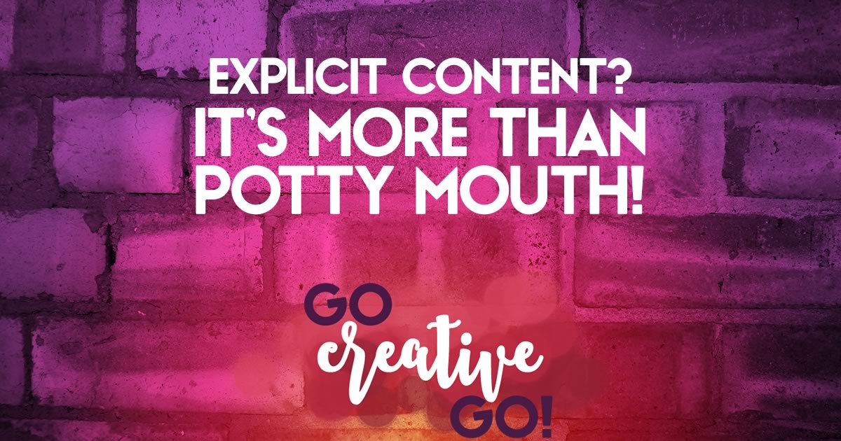 Explicit Content: It's More Than Potty Mouth!