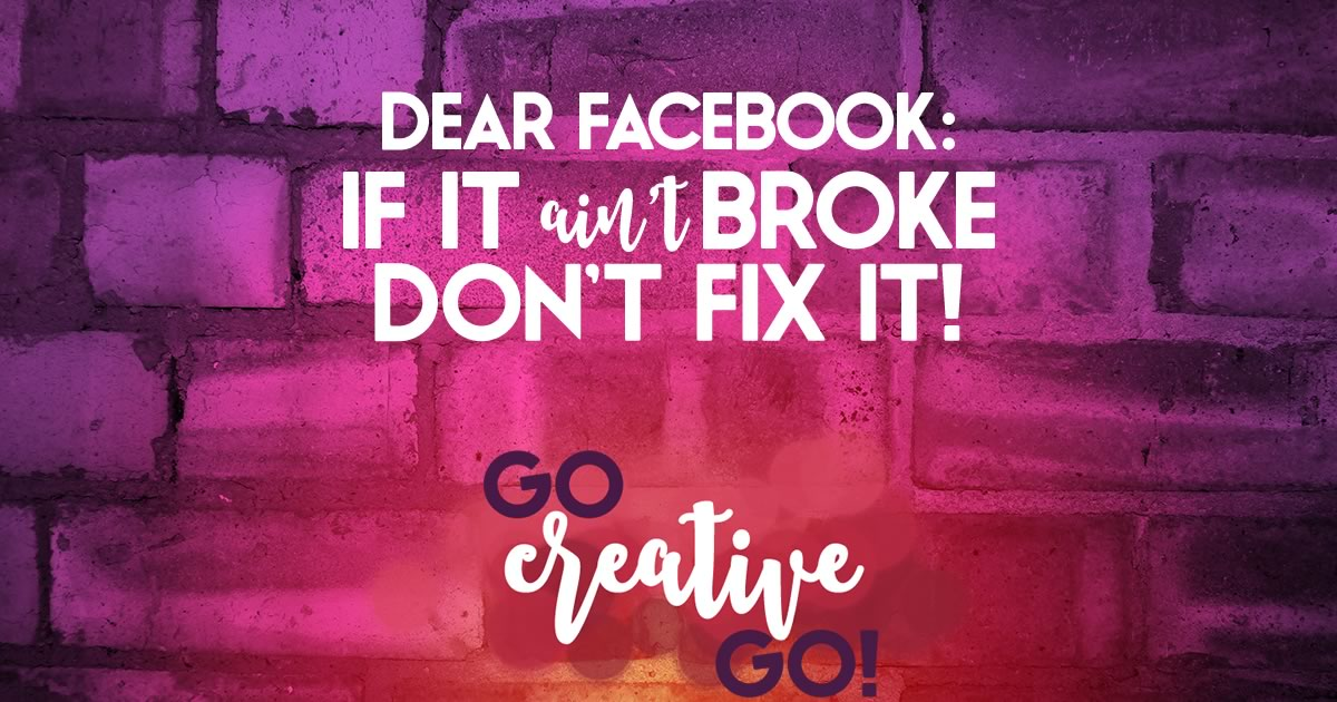 Facebook: If It Ain't Broke, Don't Fix It! But ...