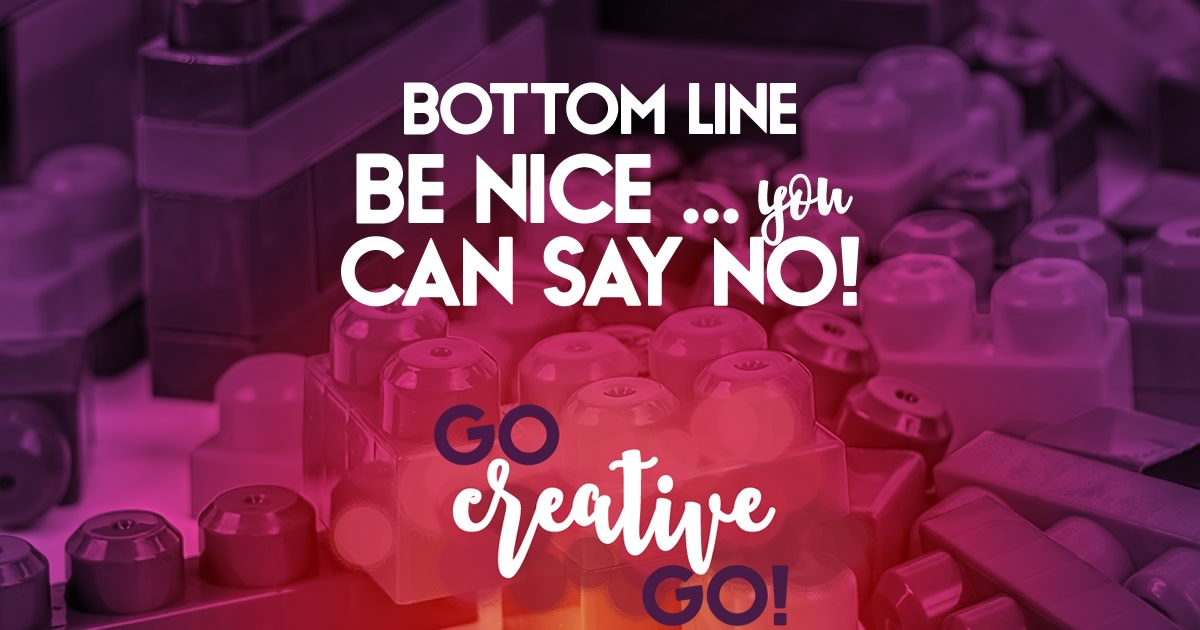 Be Nice To Your Bottom Line: You CAN Say No!