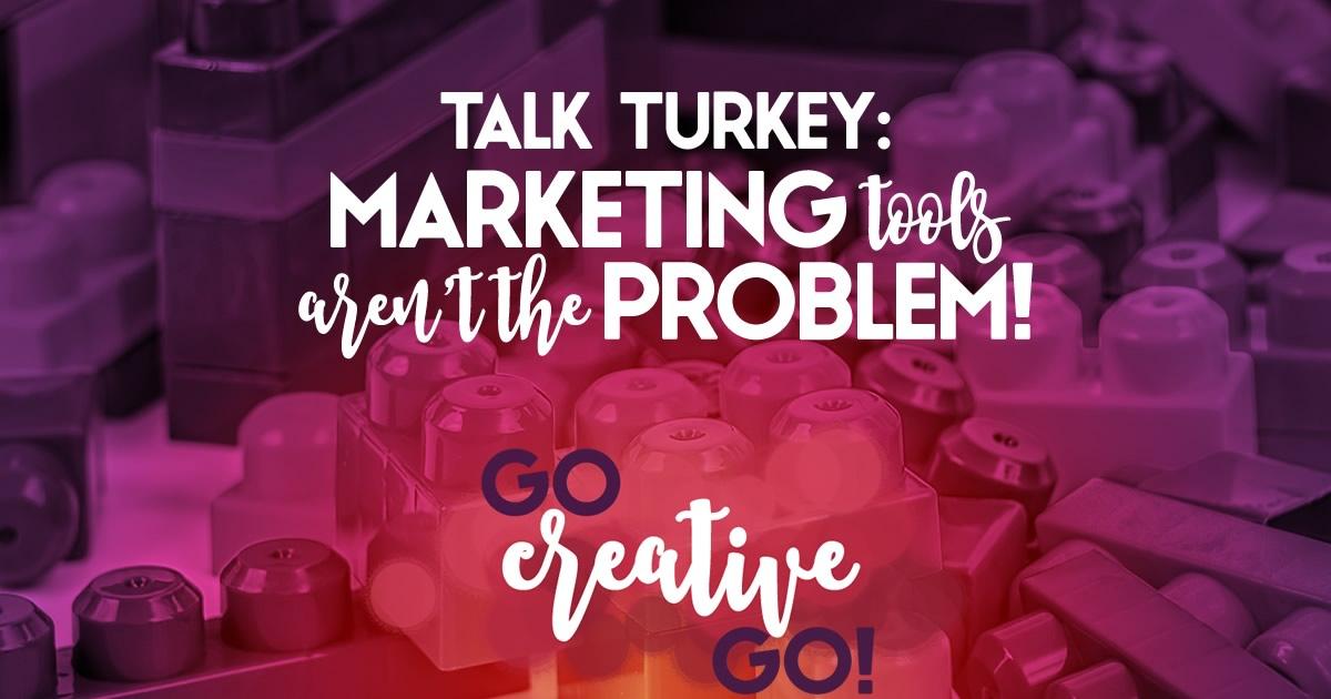 Let's Talk Turkey: The Marketing Tools Aren't The Problem