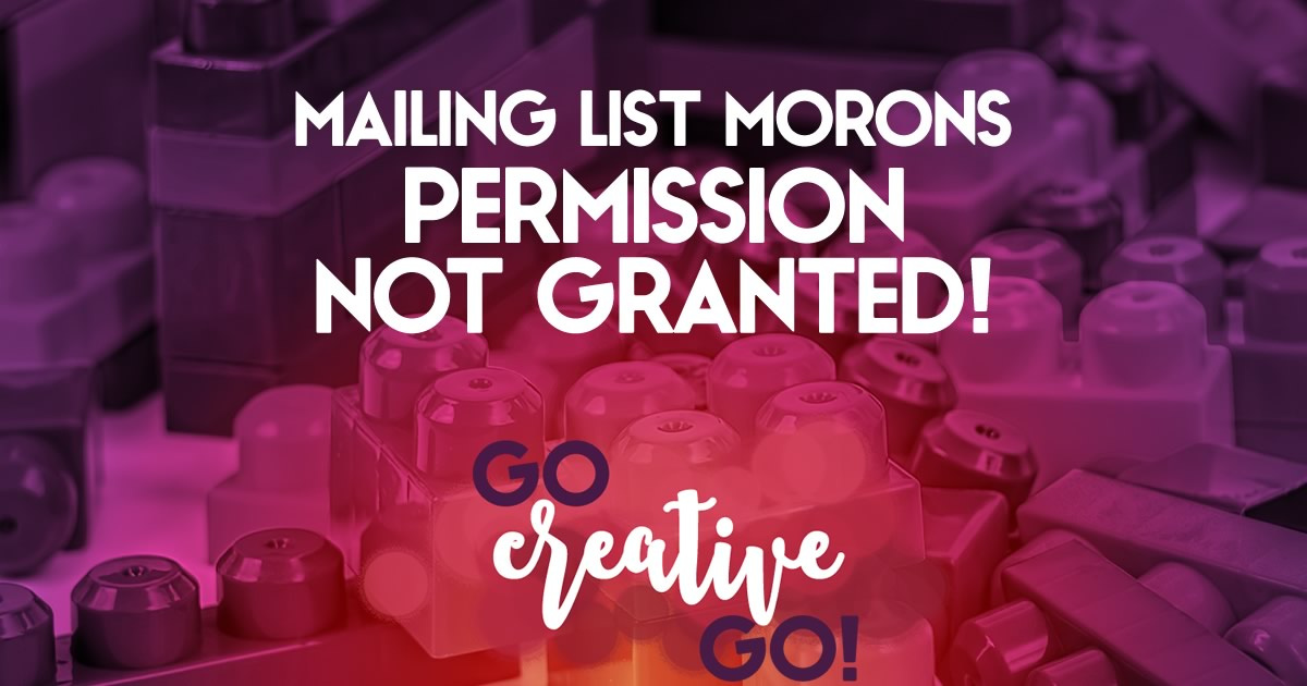 Dear Mailing List Moron: Permission Not Granted!