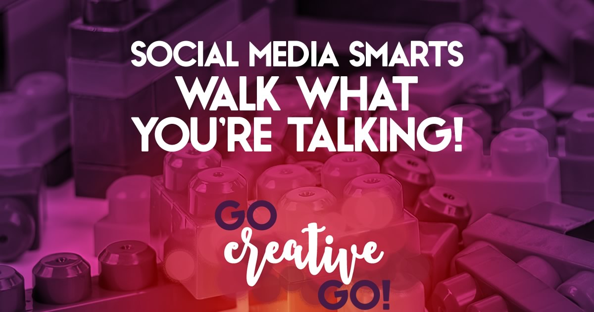 Social Media Smarts: Walk What You're Talking!