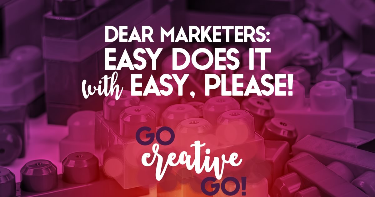 Dear Marketers: Easy Does It With Easy, Please!