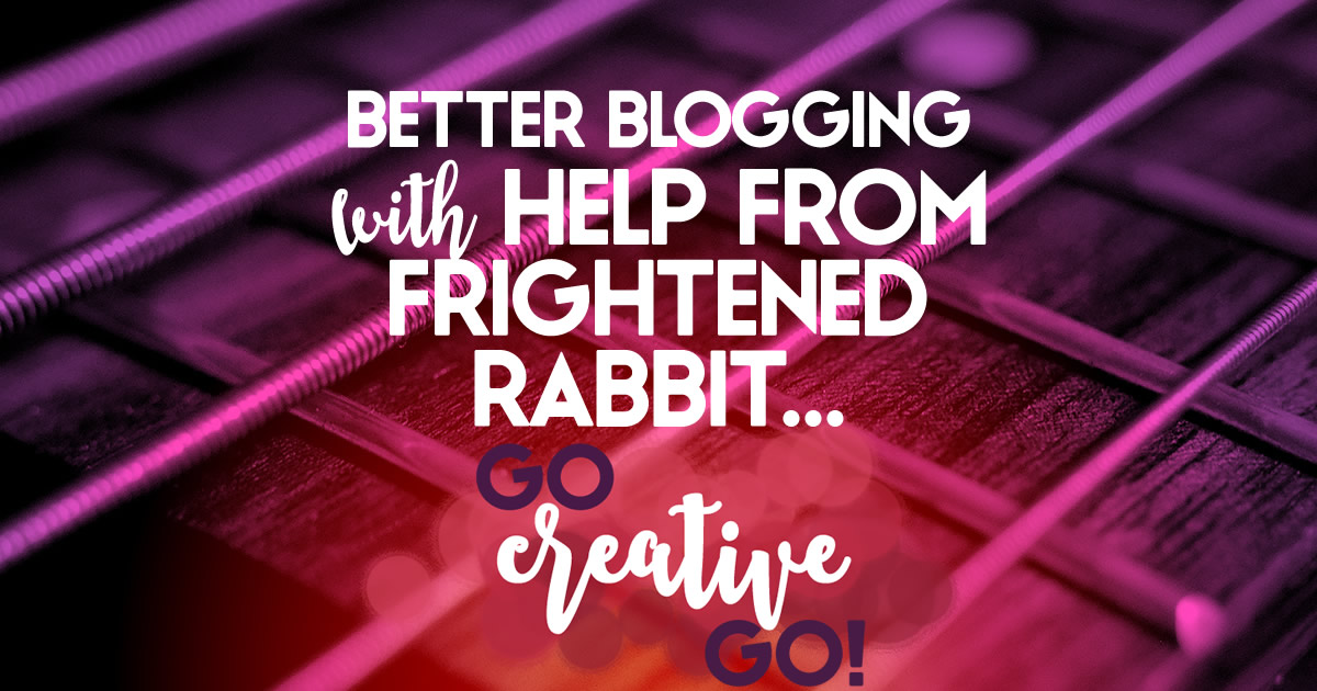 Better Blogging With Help From Frightened Rabbit