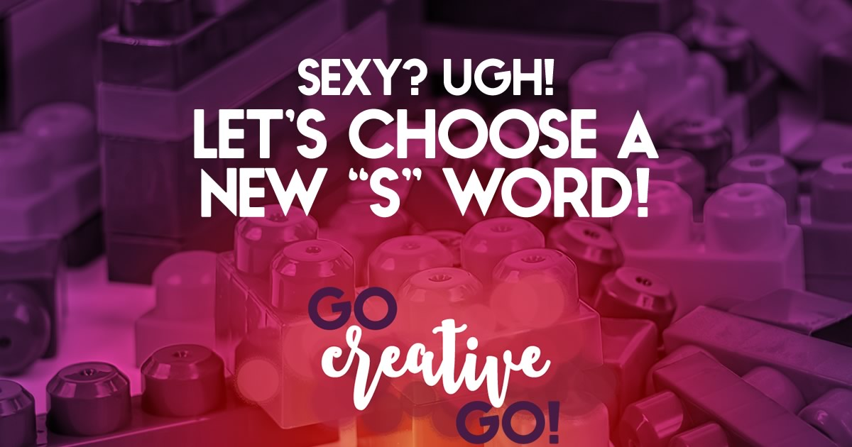 Choose A New S-Word: Let's Say So Long To Sexy!