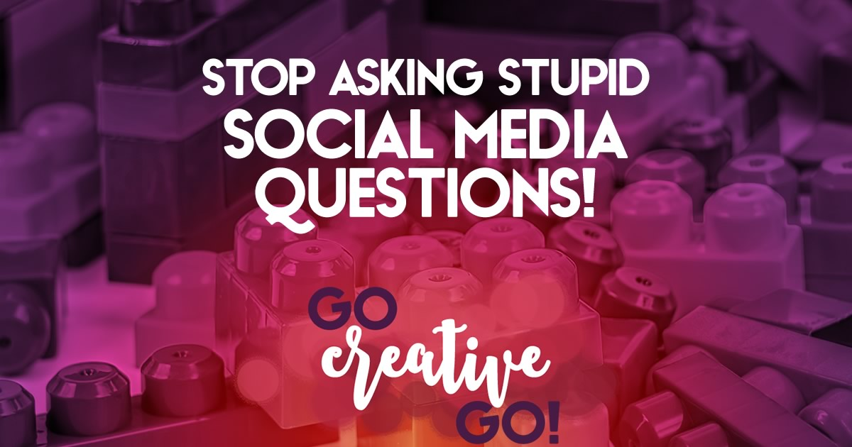 Stop Asking Stupid Social Media Questions!