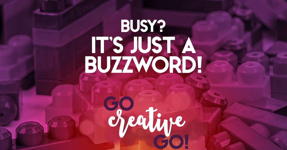 Busy Is Just A Buzzword ...