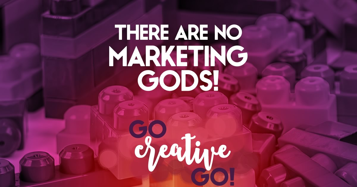 There Are No Marketing Gods!