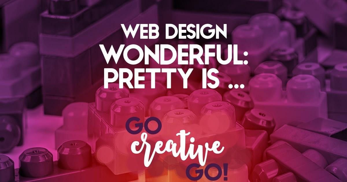 Web Design Wonderful: Pretty Is As Pretty Does!