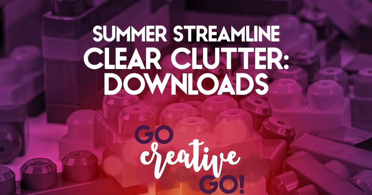 Summer Streamline: Clearing Out Download Clutter!