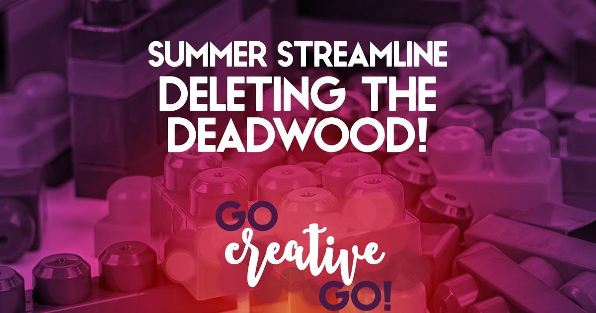 Summer Streamline: Deleting The Deadwood
