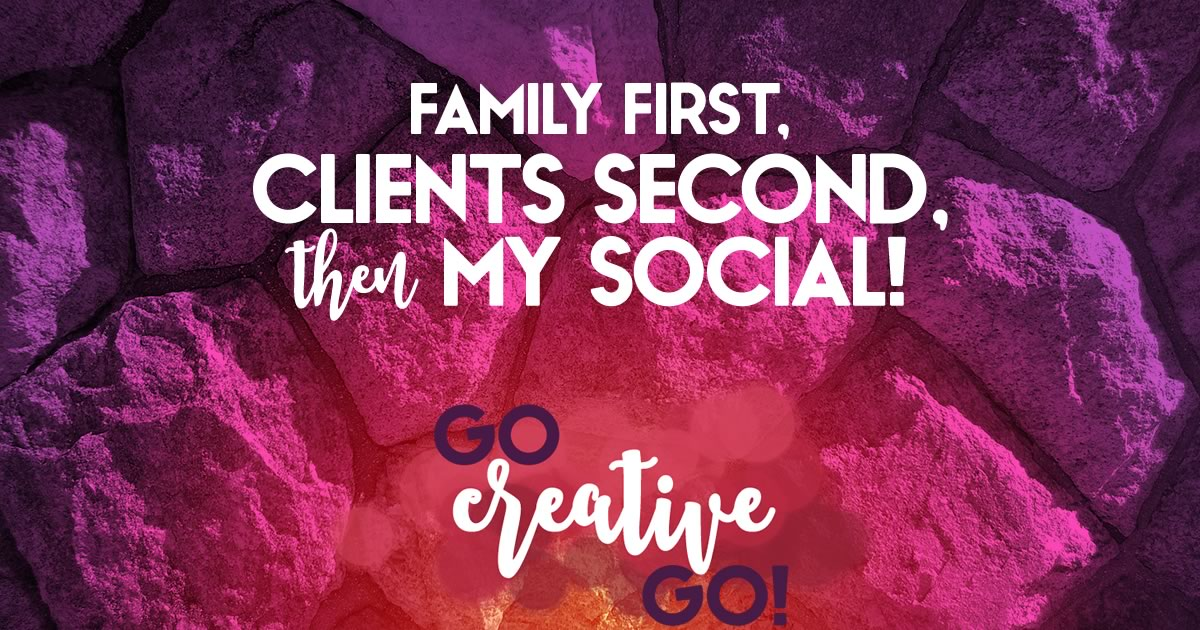 Family First, Followed By Clients, Then My Social Presence