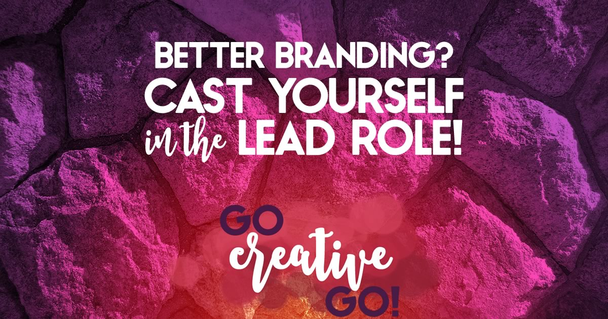 Better Branding: Play Yourself In The Lead Role!