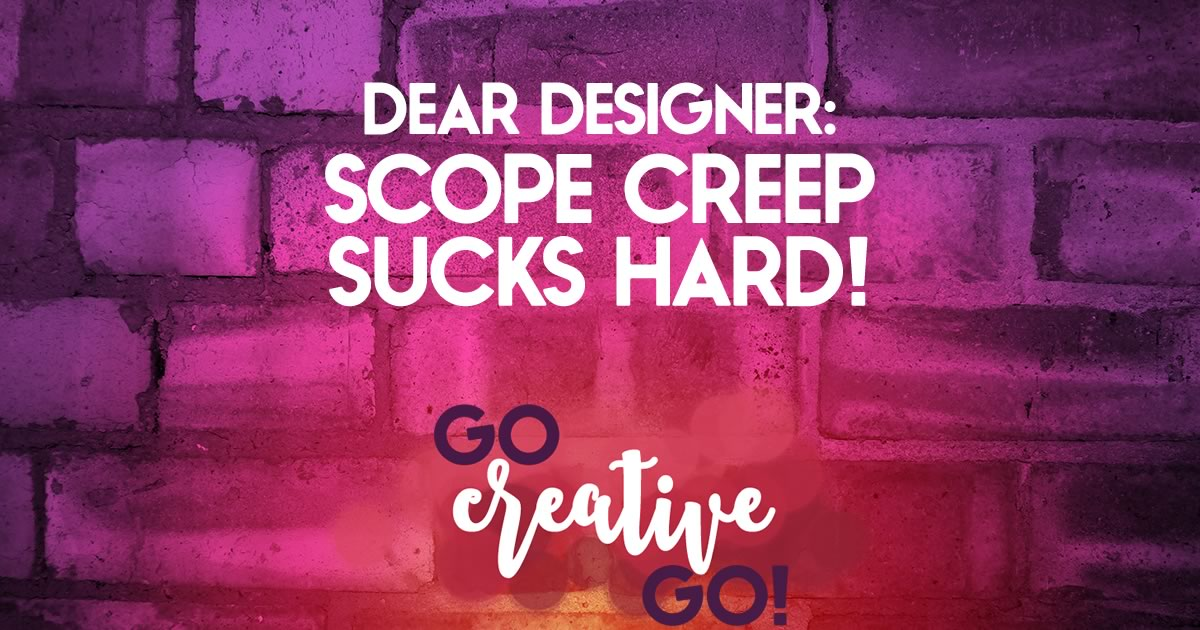 Dear Designer: Are You A Scope Creep Sucker?