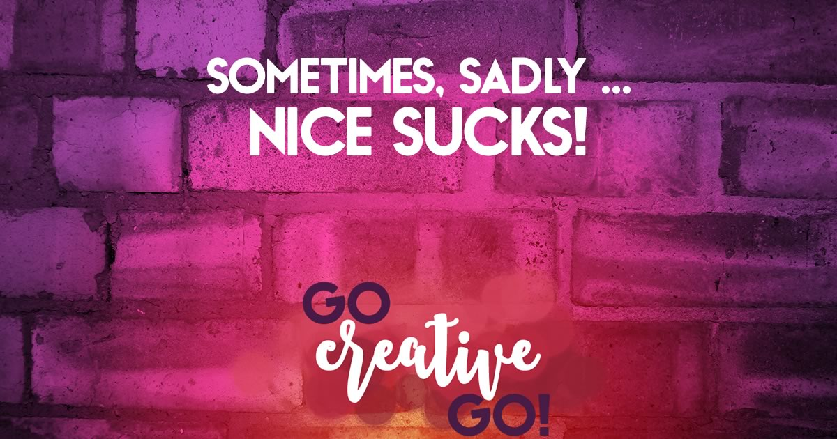 So, Solopreneur ... Sadly, Sometimes Nice Sucks!