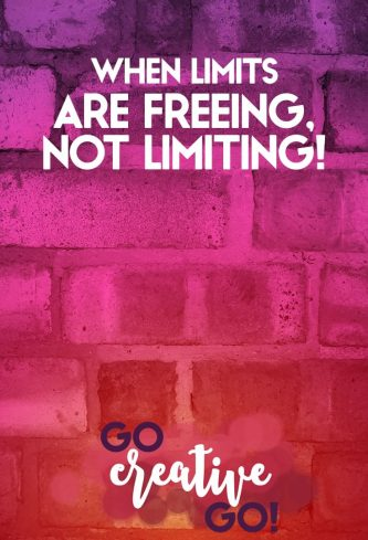When Limits Are Freeing, Rather Than Limiting!