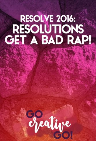 Resolve 2016: Resolutions Get A Bad Rap!