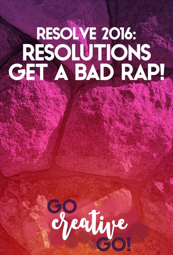 Resolve 2016: Resolutions Get A Bad Rap!