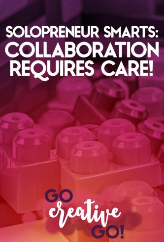 Solopreneur Smarts: Collaboration & Partnership Require Care!