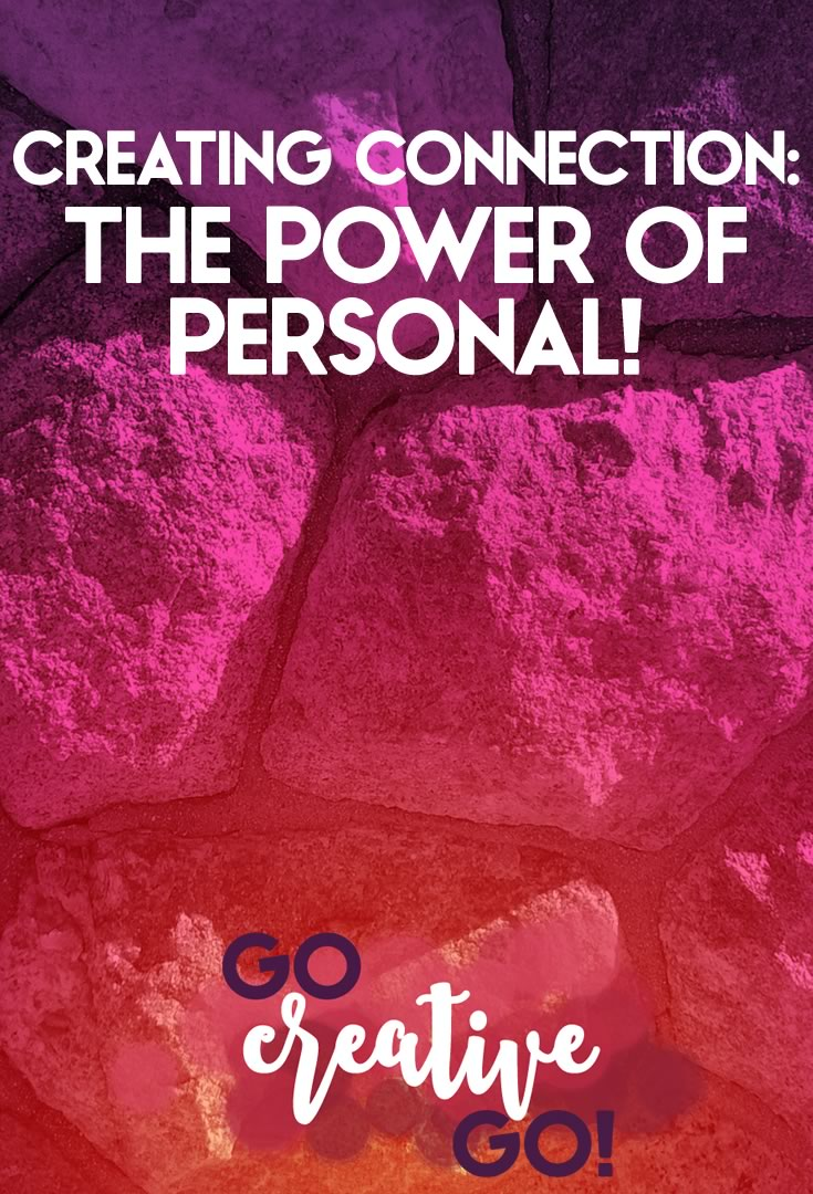Creating Connection: The Power of Personal!