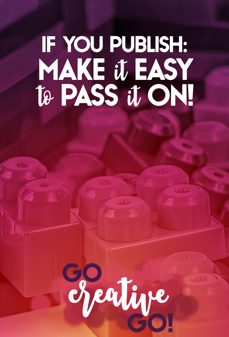 If You Publish, Make It Easy To Pass It On!