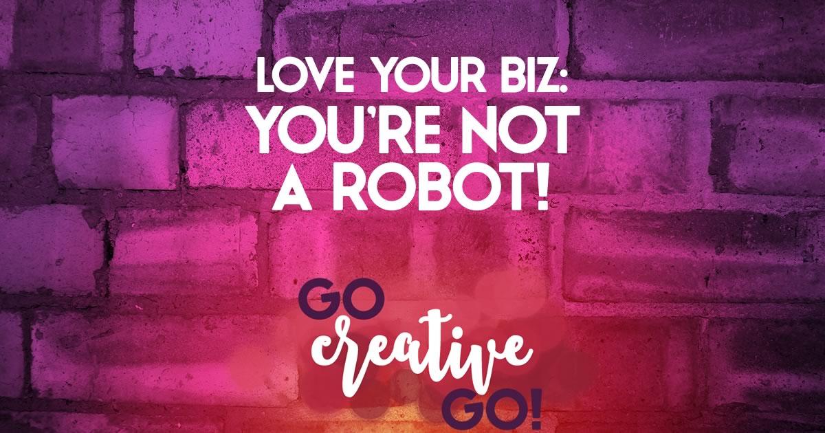 Better Business Love: You're Not A Robot!