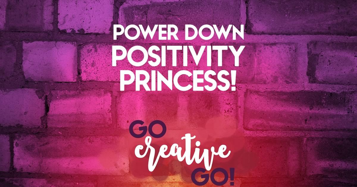 Power Down Positivity Princess!