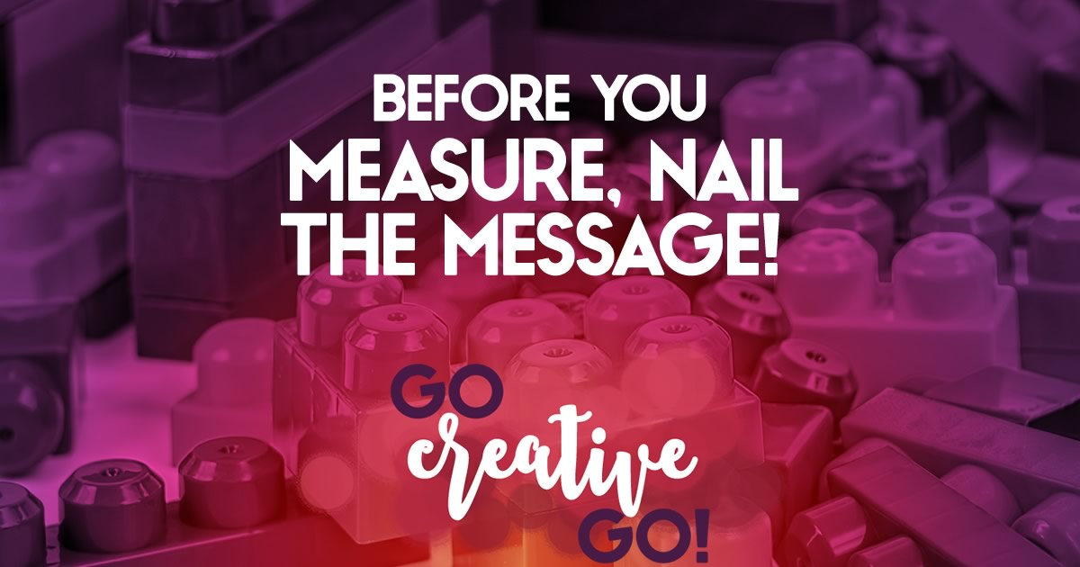 Nail Your Message Before You Measure!