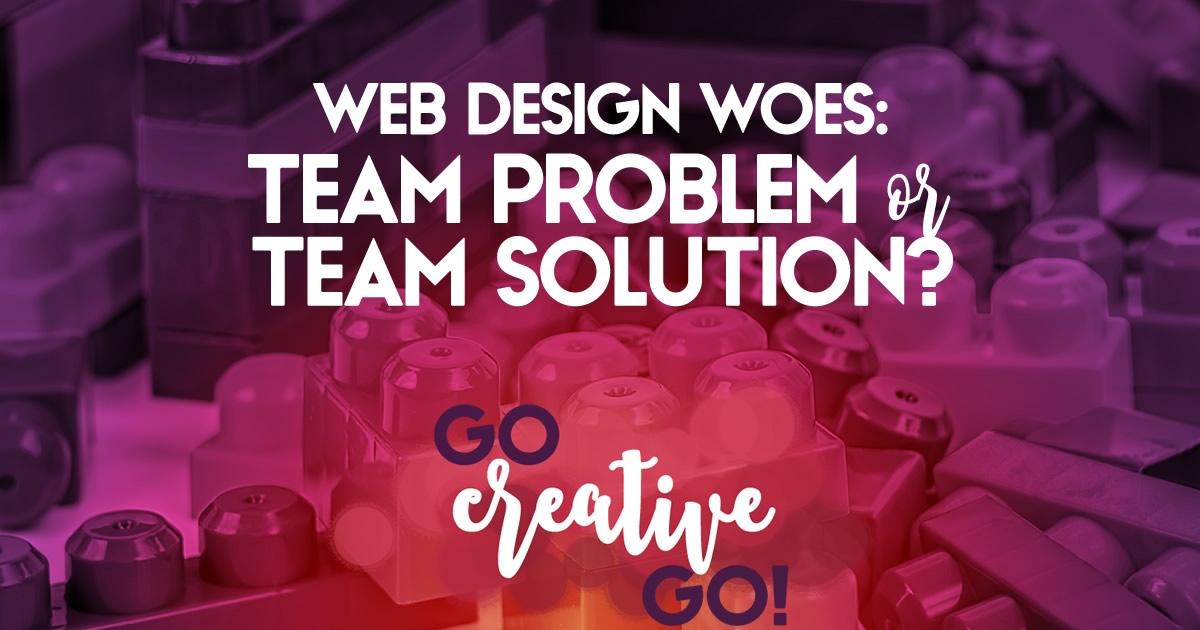 Web Design Woes: Team Problem or Team Solution?