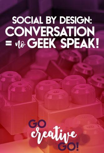 Conversational Social By Design: Get Rid Of The Geek Speak!