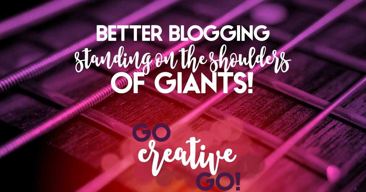 Better Blogging: Standing On The Shoulders Of Giants