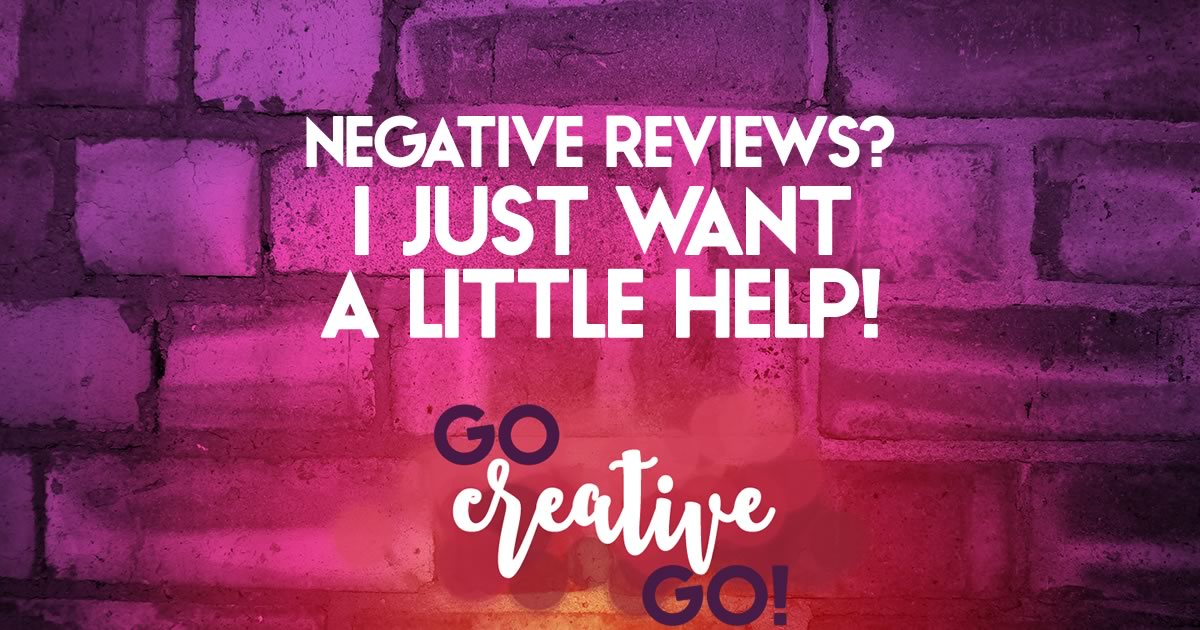 Negative Reviews: I'd Really Rather You Just Helped Me!