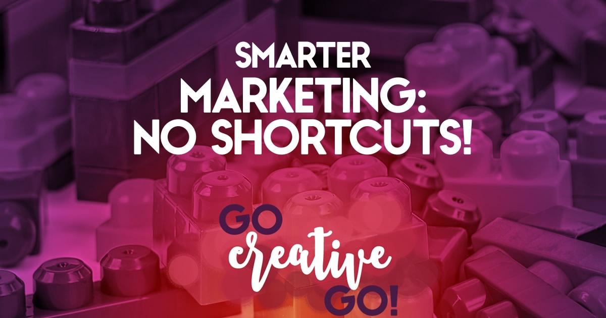 Smarter Marketing: Say No To Shortcuts!