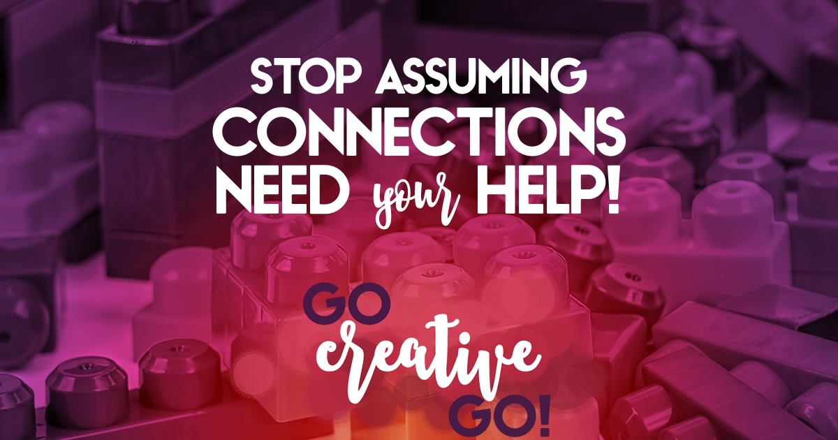 Stop Assuming Connections Need Your Help!