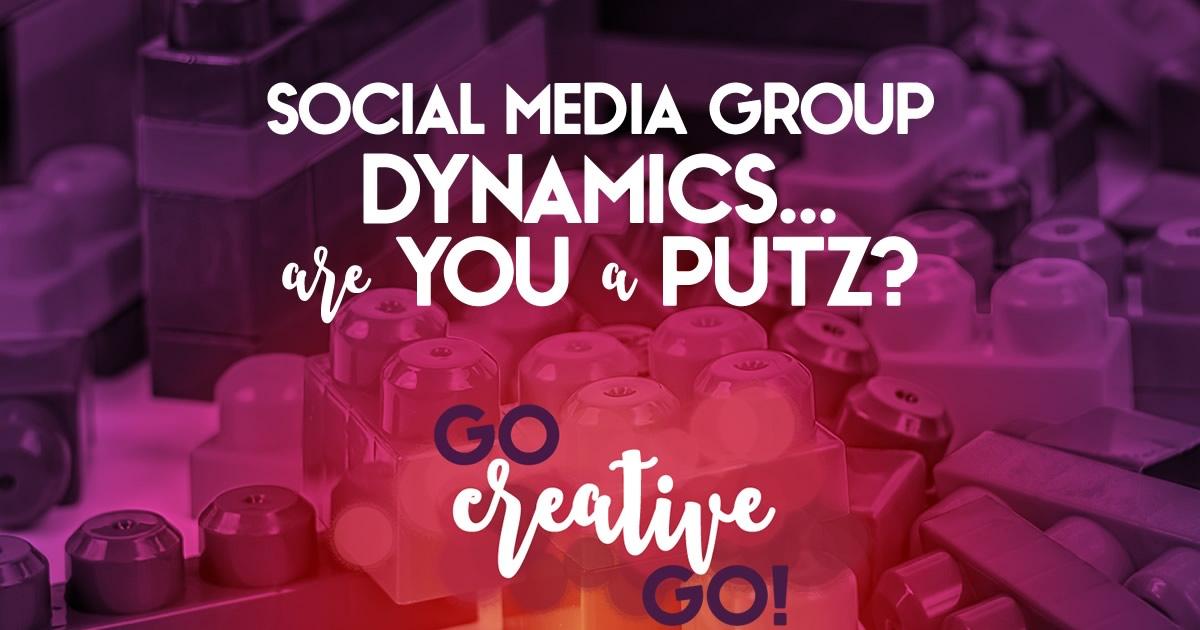Social Media Group Dynamics: Don't Be The Passive Aggressive Putz!