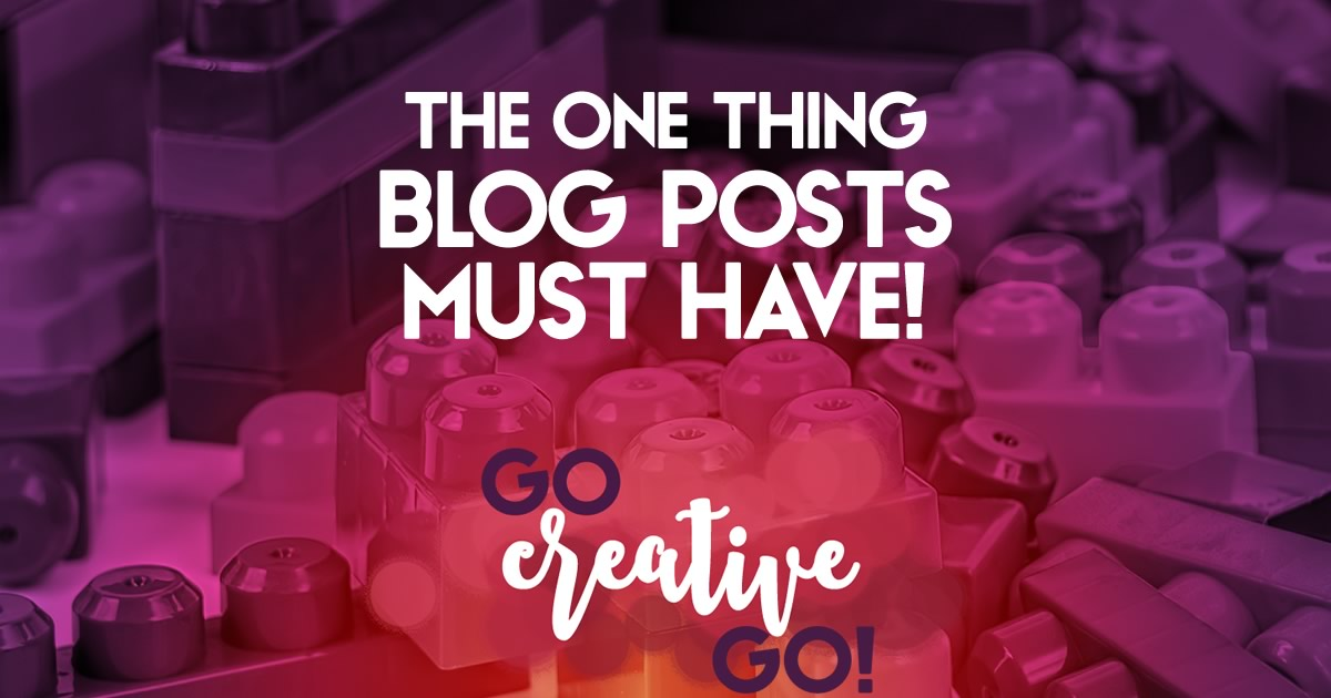 The ONE Thing Your Blog Posts Really MUST Have!