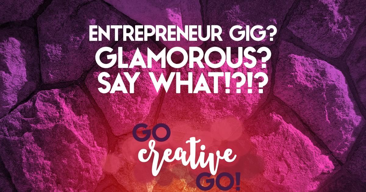 Glamorous Entrepreneur Gig: Say What?!?!?!