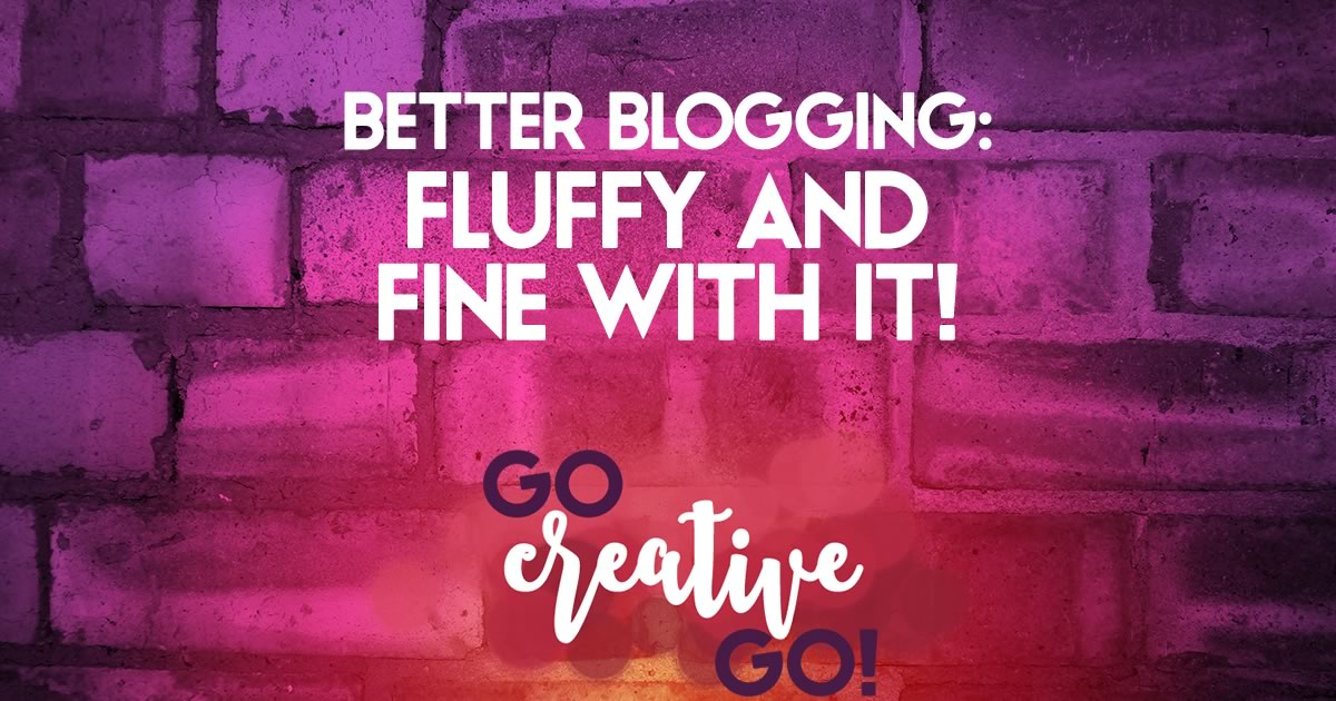 Better Blogging: Fluffy And Fine With It!