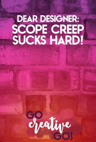 Dear Designer: Are You A Scope Creep Sucker?