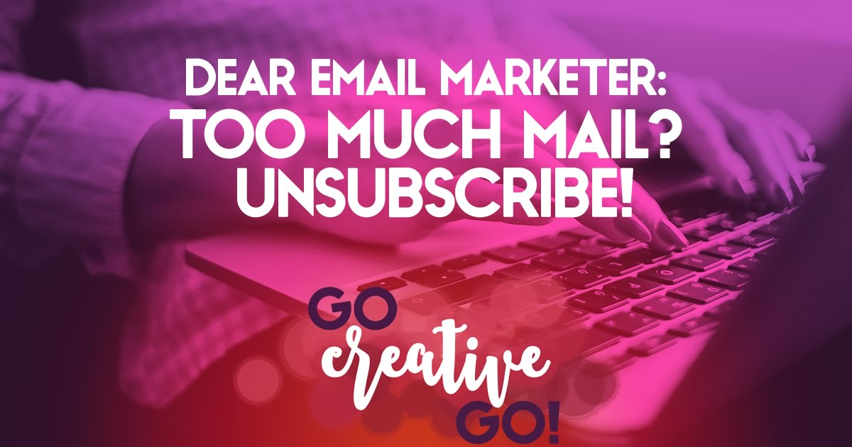 Dear Email Marketer: More Than One Send A Day? Unsubscribe!