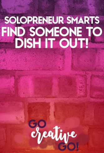 Solopreneur Smarts: Find Someone Who Will Dish It Out!